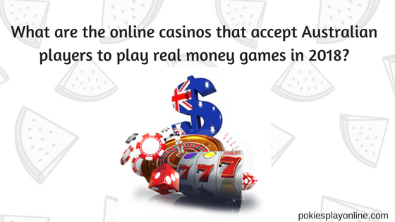 What are the online casinos that accept Australian players to play real money games in 2018