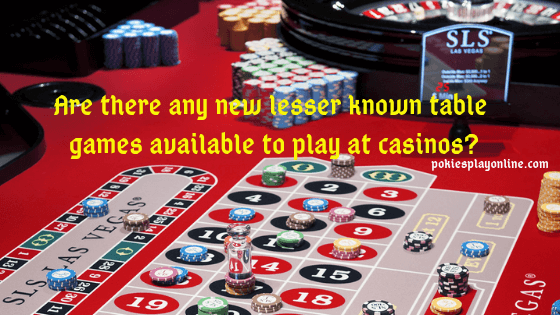 Are there any new lesser known table games available to play at casinos?