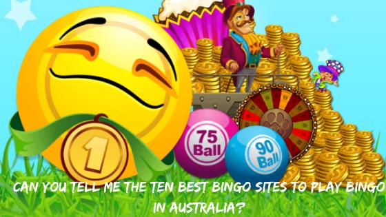 Can you tell me the ten best bingo sites to play Bingo in Australia_