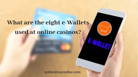 What are the eight e-Wallets used at online casinos_