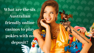 What are the six Australian friendly online casinos to play pokies with no deposit