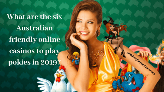 What are the six Australian friendly online casinos of 2019