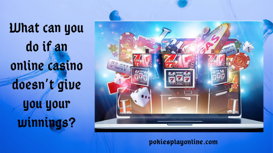 What can you do if an online casino doesn't give you your winnings?